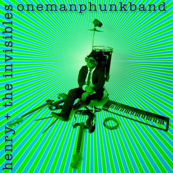 Henry + The Invisibles | Onemanphunkband | New Music Review