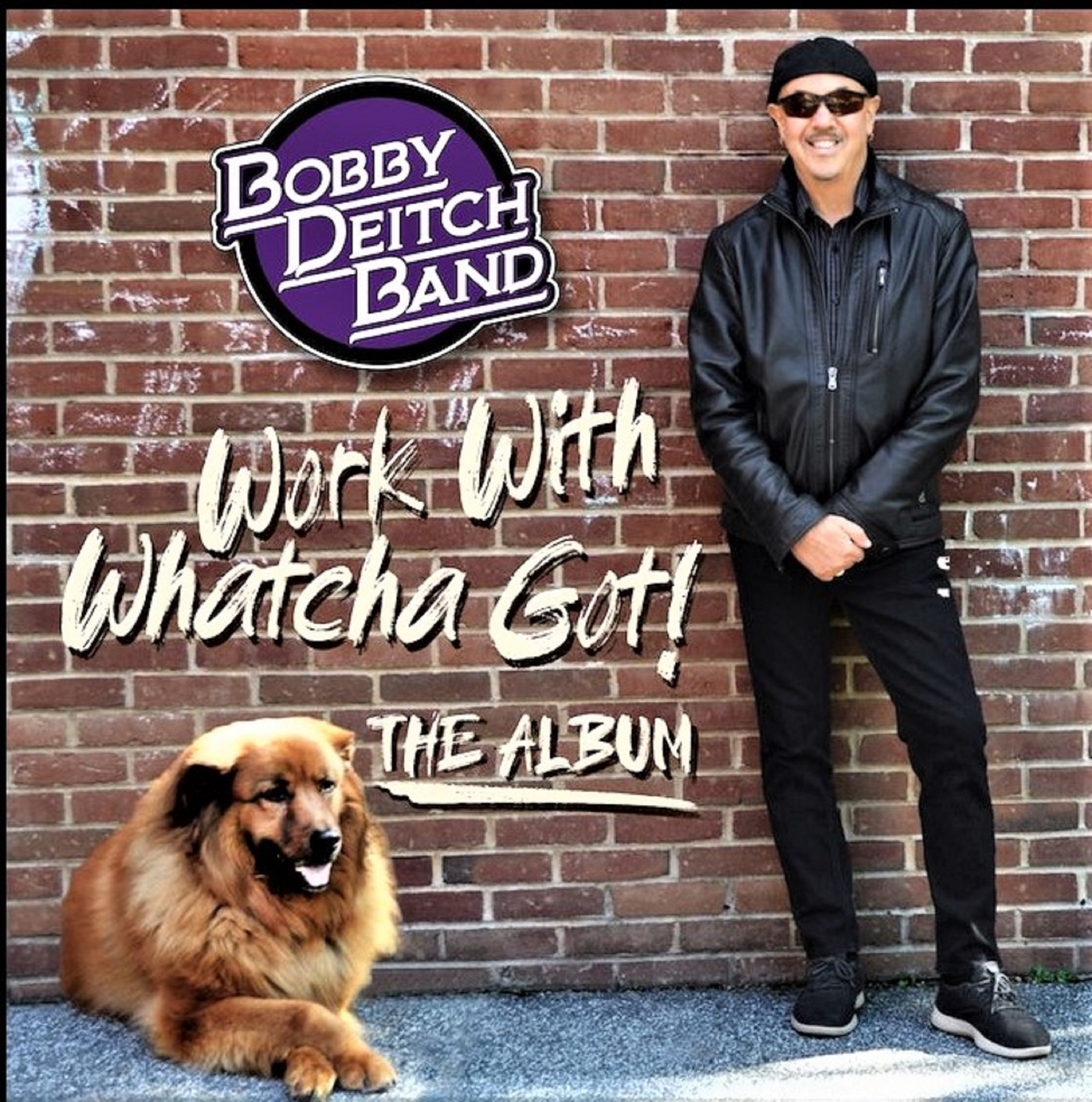 Bobby Deitch Band's Work With Whatcha Got! Out Now