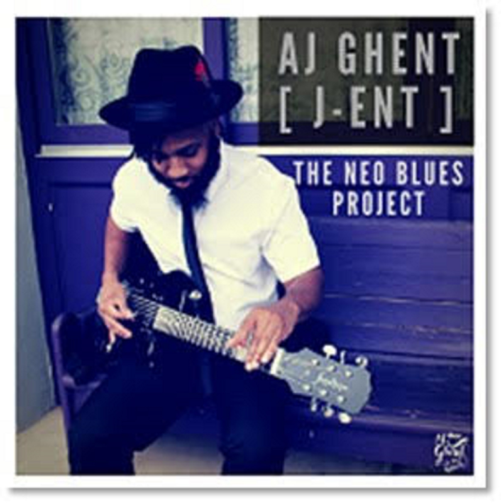 AJ GHENT [J-ent] THE NEO-BLUES PROJECT: OUT MARCH 16, 2018