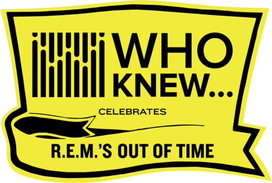 WHO KNEW Celebrates R.E.M.'s Out of Time!