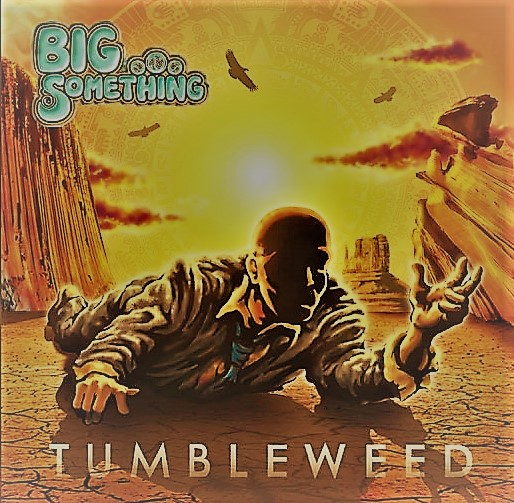 "BIG Something | ""Tumbleweed"" 