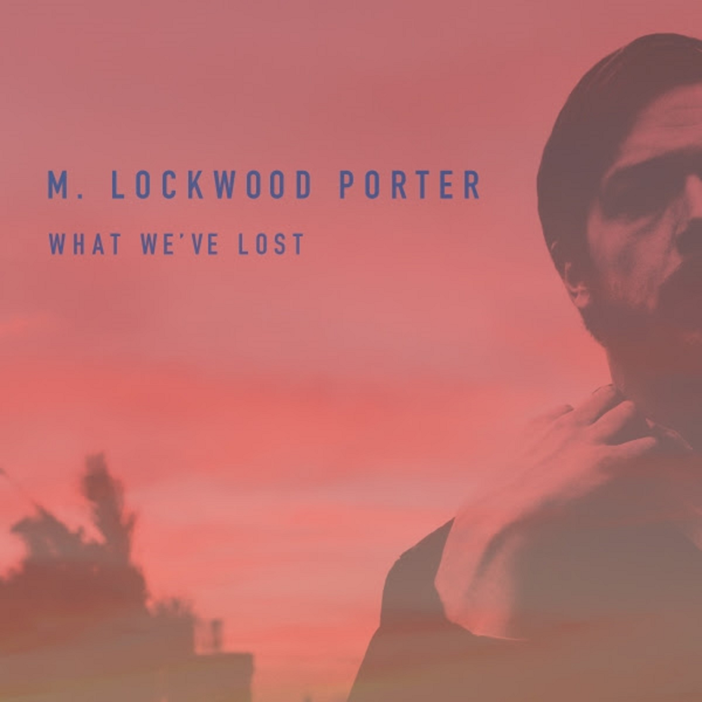 "M. Lockwood Porter Shares ""What We've Lost"""