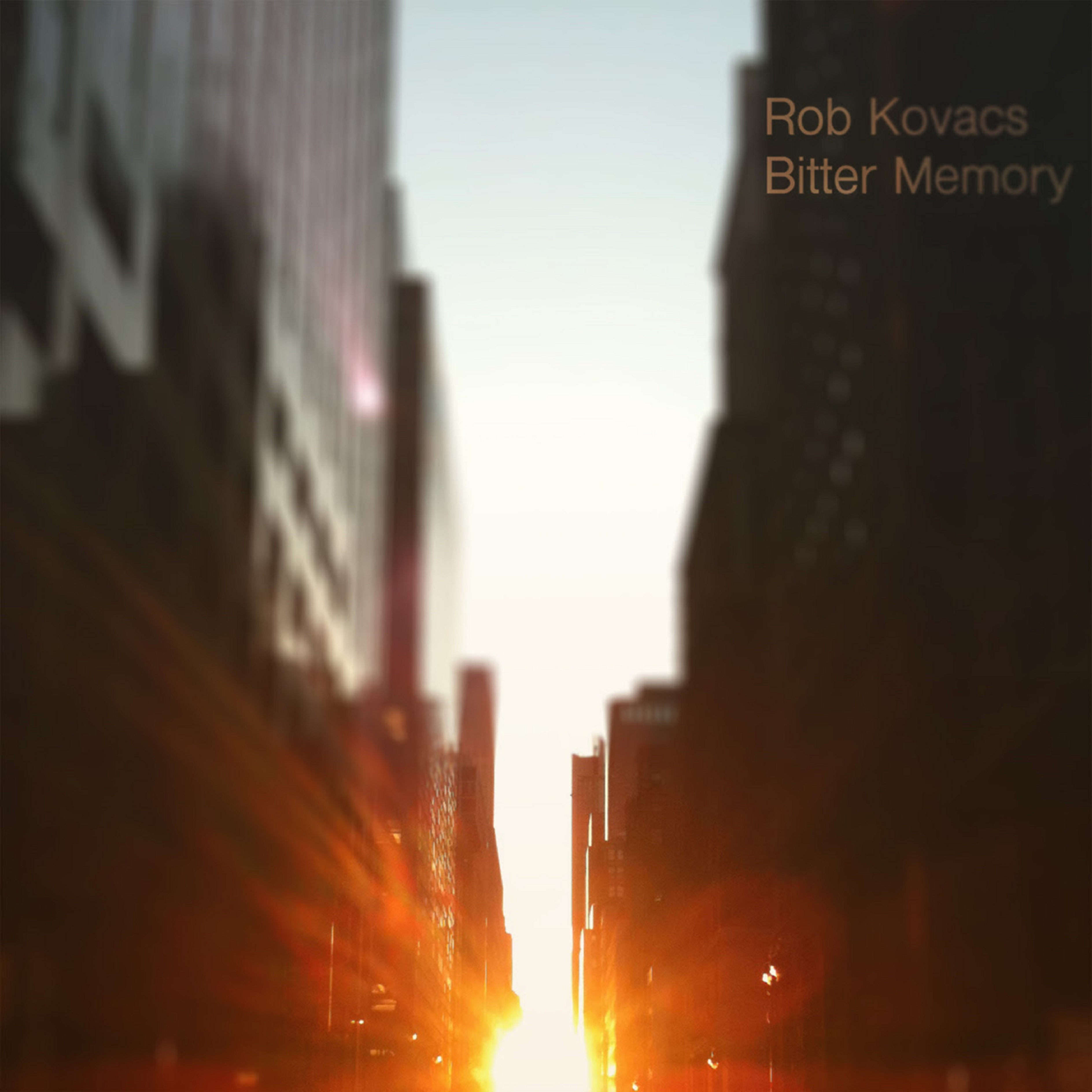 "Rob Kovacs Releases New Single, ""Bitter Memory"""