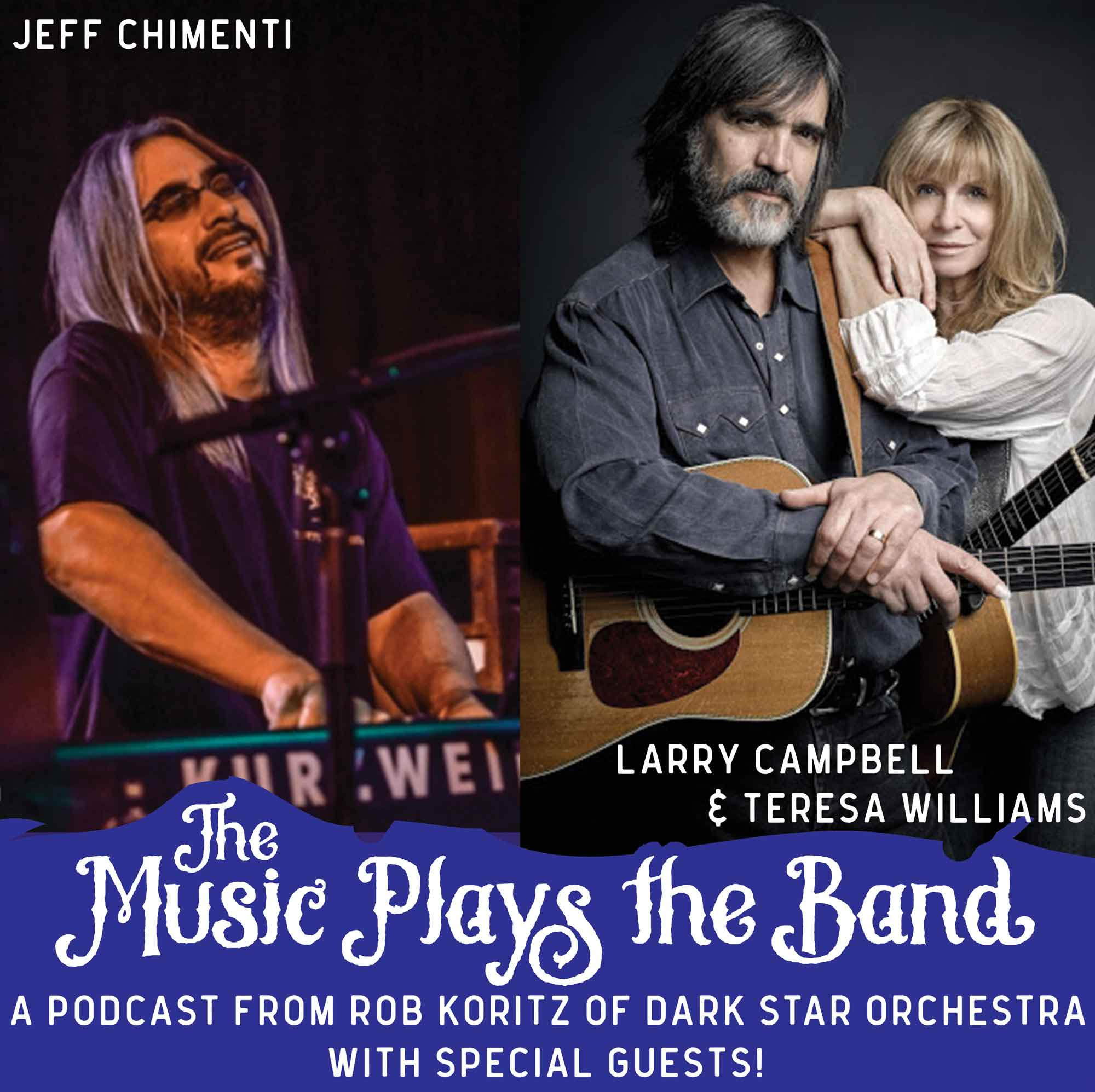 'The Music Plays the Band' Podcast From Dark Star Orchestra Drummer Rob Koritz Welcomes Very Special Guests Jeff Chimenti, Larry Campbell & Teresa Williams