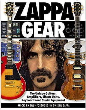 'ZAPPA GEAR: THE UNIQUE GUITARS, AMPLIFIERS, EFFECTS UNITS, KEYBOARDS AND STUDIO EQUIPMENT'