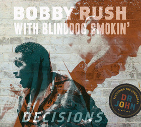 Bobby Rush, Dr. John & Blinddog Smokin' unite on 'Decisions' album