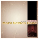Mark Sexton Band to Release New EP Young & Naive April 9th